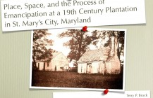 Place, Space, and the Process of Emancipation on a 19th-Century Plantation in St. Mary's City, Maryland