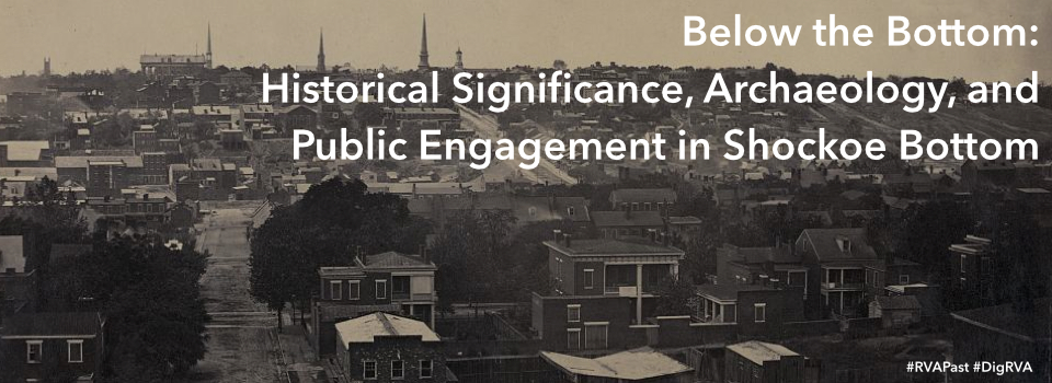 Below the Bottom: Historical Significance, Archaeology, and Public Engagement at Shockoe Bottom