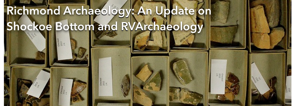 Richmond Archaeology: An Update on Shockoe Bottom and RVArchaeology