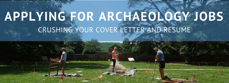 Crushing Your Archaeology Cover Letter and Resume